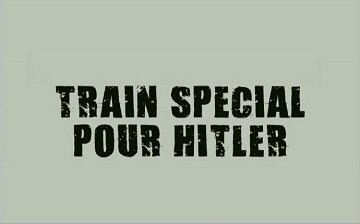 Header Critique : TRAIN SPECIAL POUR HITLER